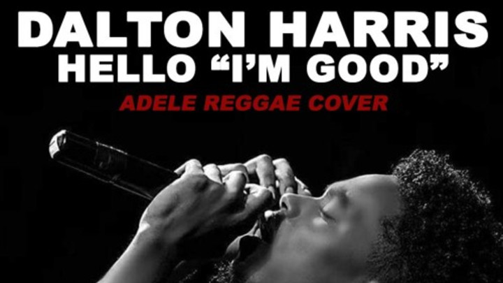 Dalton Harris - Hello I'm Good (Adele Reggae Cover) [11/22/2015]