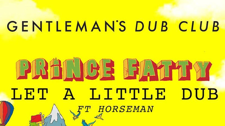 Gentleman's Dub Club feat. Horseman - Let A Little Dub In Your Life (Prince Fatty Version) [11/24/2017]