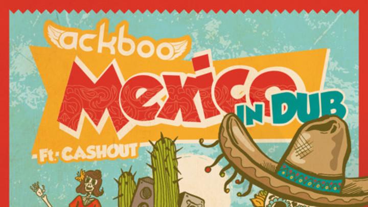 Ackboo feat. Bongo Ben - Mexico In Dub [3/15/2015]
