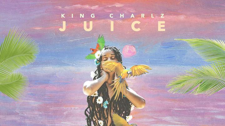 King Charlz - Juice [1/26/2018]