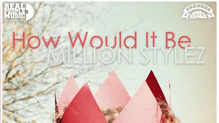 Million Stylez - How It Would Be [5/28/2021]