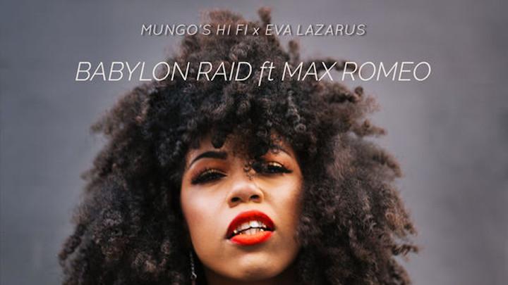 Mungo's Hi Fi X Eva Lazarus feat. Max Romeo - Babylon Raid [5/1/2019]