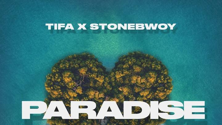 Tifa feat. Stonebwoy - Paradise [2/21/2020]