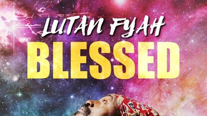 Lutan Fyah - Blessed [3/14/2021]
