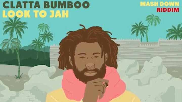 Clatta Bumboo - Look to Jah [7/23/2021]