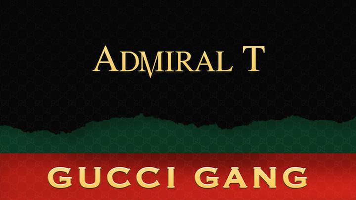 Admiral T - Gucci Gang [5/28/2018]
