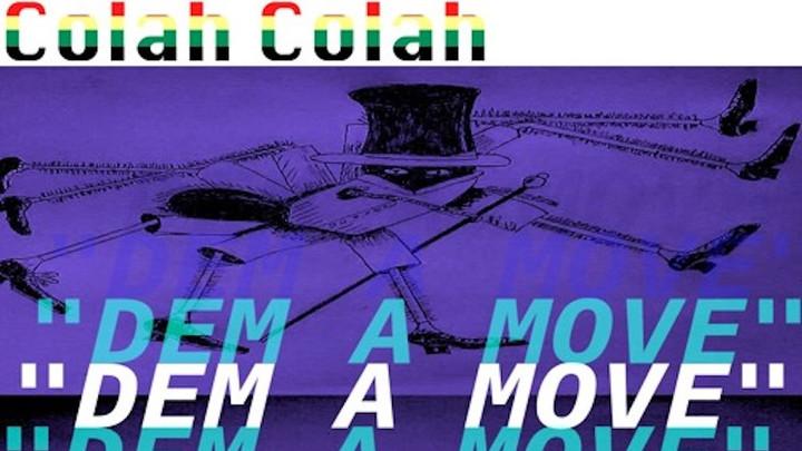 Colah Colah - Dem A Move [4/2/2018]