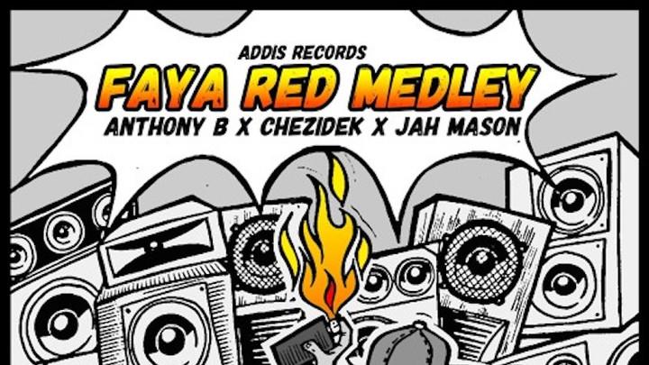 Anthony B, Chezidek & Jah Mason - Faya Red Medley [7/19/2019]