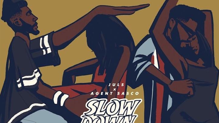 Juls & Agent Sasco - Slow Down [6/21/2019]