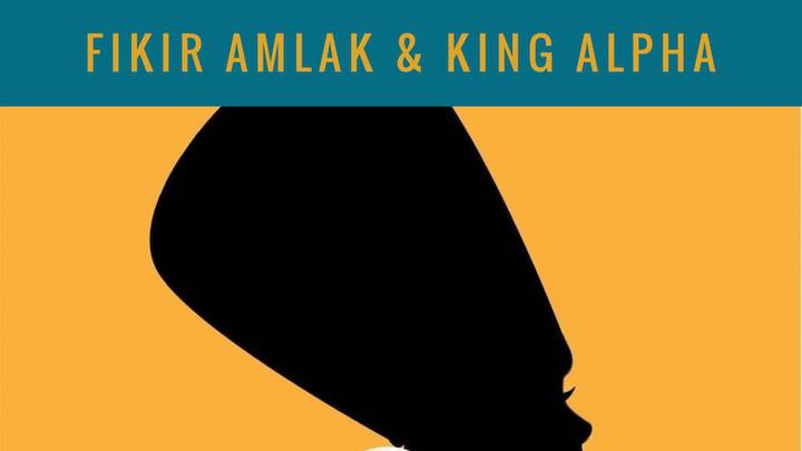 Fikir Amlak & King Alpha - Nefertiti & Nefertiti Dub [5/13/2019]