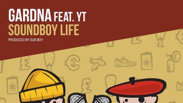 Gardna feat. YT -Soundboy Life [12/30/2015]