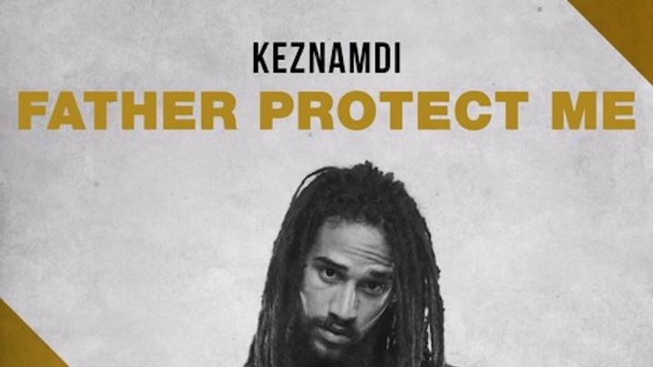 Keznamdi - Father Protect Me [11/4/2016]