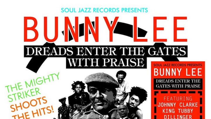 Soul Jazz Records presents Bunny Lee: Dreads Enter the Gates with Praise – The Mighty Striker Shoots the Hits! [3/29/2019]