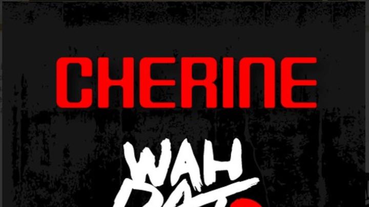 Cherine - Wah Dat Fah [6/21/2014]