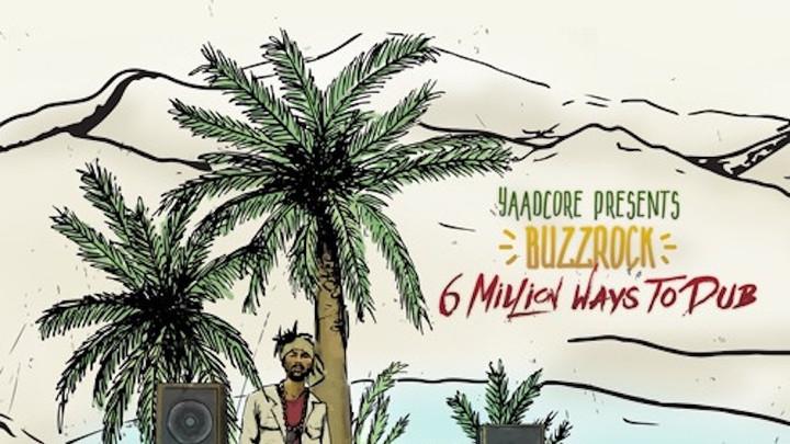 Buzzrock - 6 Millions Ways To Dub (Yaadcore Mixtape) [12/15/2017]