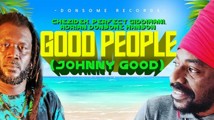 Chezidek & Perfect Giddimani - Good People (Johnny Good) [9/10/2021]
