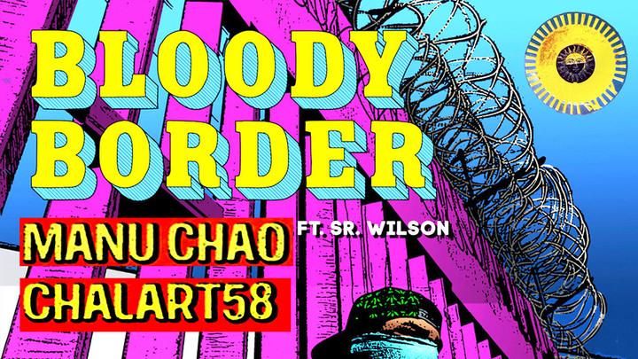 Manu Chao & Chalart58 feat. Sr. Wilson - Bloody Border [7/5/2019]