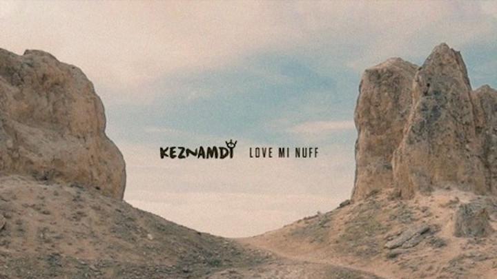 Keznamdi - Love Mi Nuff [9/6/2019]