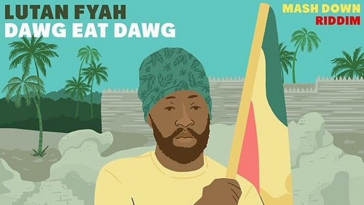 Lutan Fyah - Dawg Eat Dawg [7/23/2021]