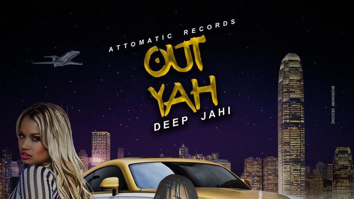 Deep Jahi - Out Yah [1/29/2019]