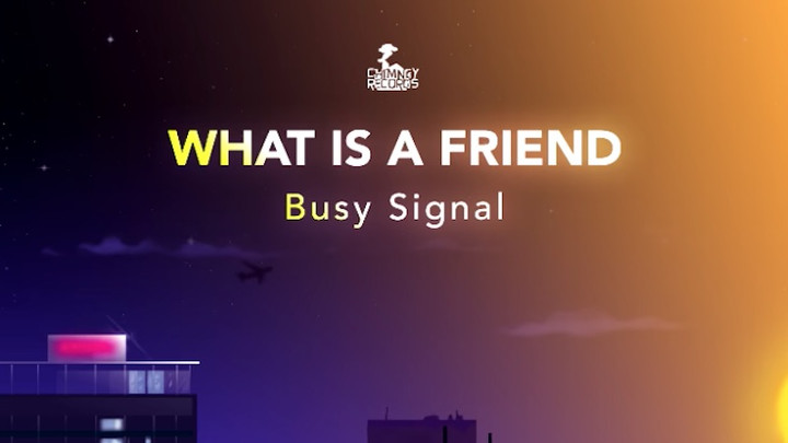 Busy Signal - What Is A Friend [2/20/2019]