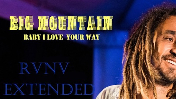 Big Mountain - Baby I Love Your Way (RVNV Tropical Extended Mix) [1/22/2017]