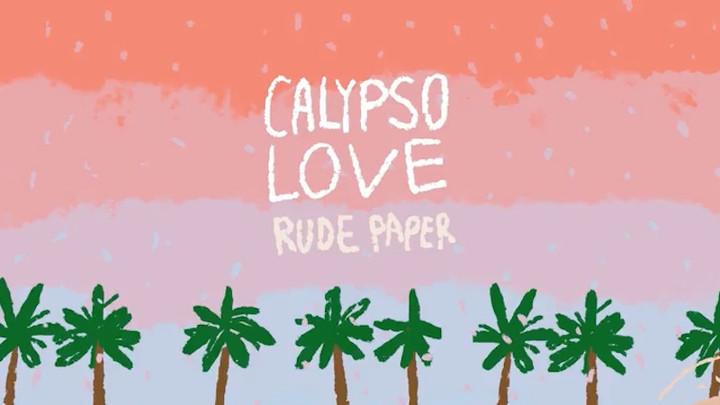 Rude Paper - Calypso Love [5/31/2017]