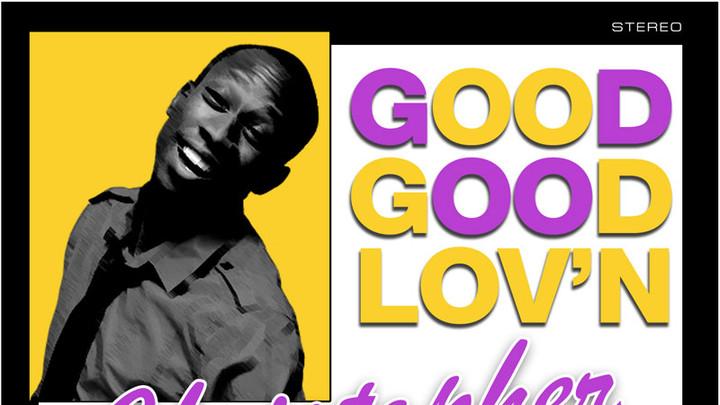 Christopher Ellis - Good Good Lov'n [Official Audio 2017] [5/2/2017]