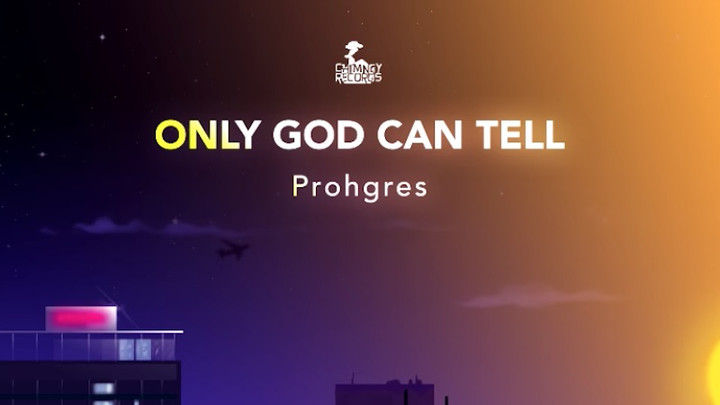 Prohgres - Only God Can Tell [2/20/2019]
