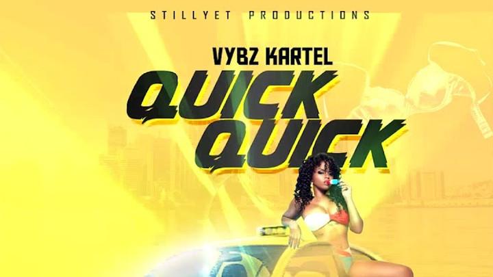 Vybz Kartel - Quick, Quick [12/13/2019]