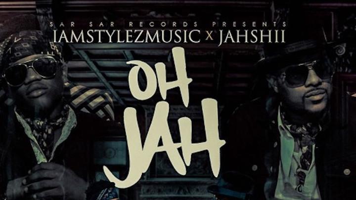 IamStylezMusic & Jahshii - Oh Jah [10/24/2018]