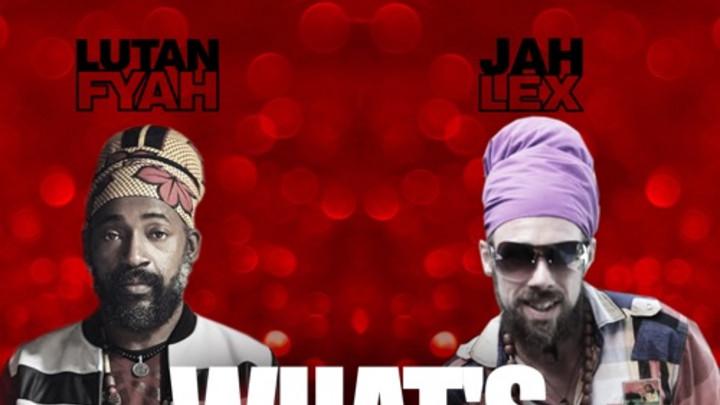 Jah Lex feat. Lutan Fyah - What's Love [5/22/2020]