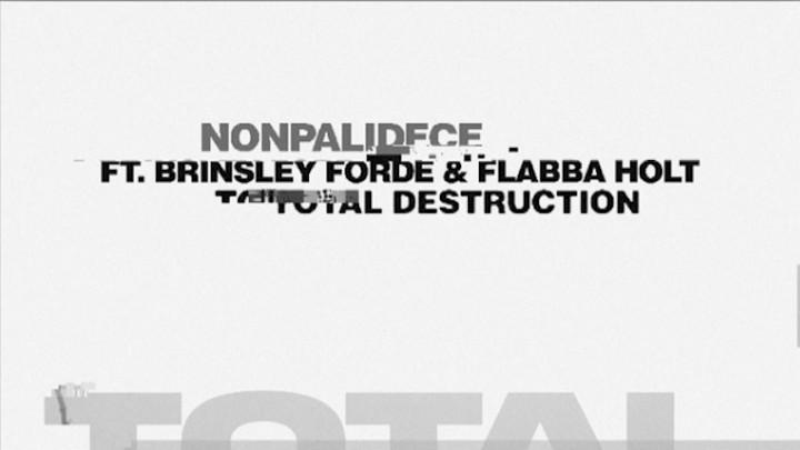 Nonpalidece feat. Brinsley Forde & Flabba Holt - Total Destruction [9/29/2017]