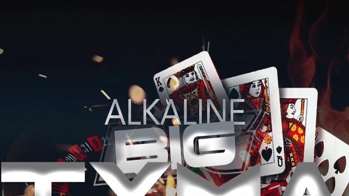 Alkaline - Big Tyma [11/8/2019]