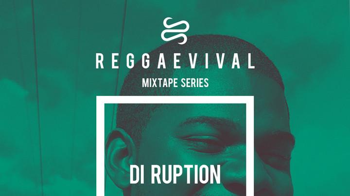 Di Ruption - Reggaevival Mixtape (by Walshy Fire & Reggaeville) [1/8/2018]
