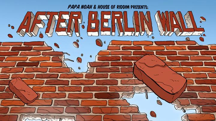 After Berlin Wall Riddim Mix [7/8/2016]