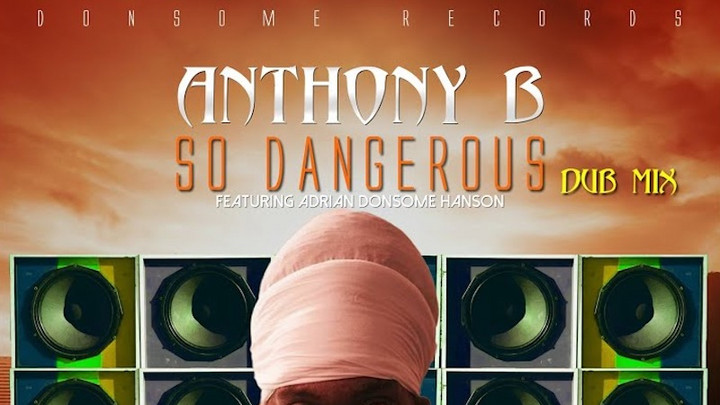 Anthony B feat. Adrian Donsome Hanson - So Dangerous (Dub Mix) [10/30/2020]