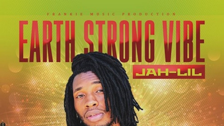 Jah Lil - Earth Strong Vibe [12/6/2019]
