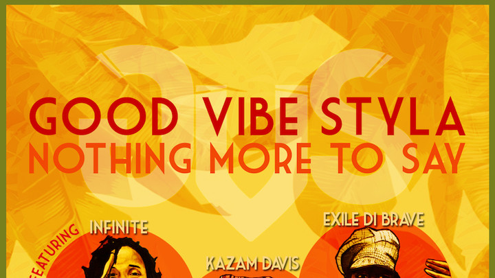 Good Vibe Styla - Nothing More To Say feat. Kazam Davis, Exile Di Brave & Infinite [5/26/2016]