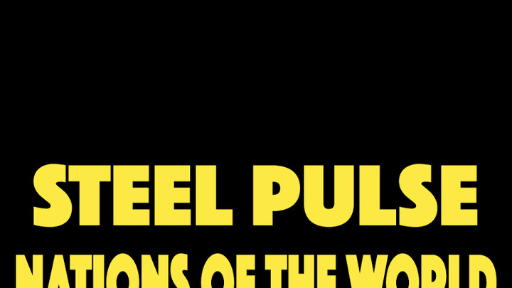 Steel Pulse - Nations Of The World [7/1/2016]