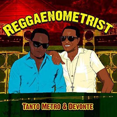 Tanto Metro And Devonte - Reggaenometrist