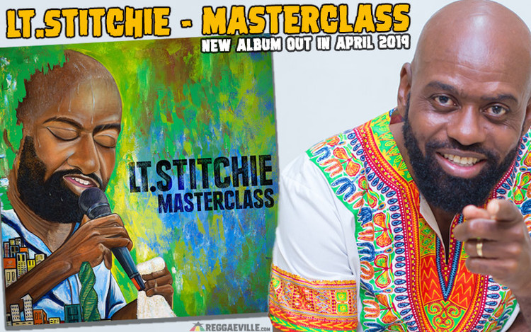 Masterclass - New Lt. Stitchie Album out in April 2019