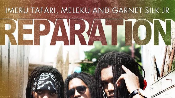 Imeru Tafari & Meleku & Garnet Silk Jr - Reparation [10/27/2017]