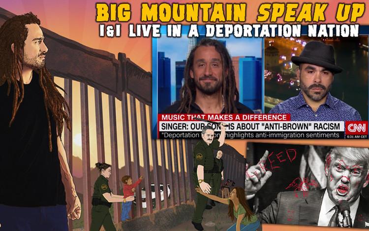 Big Mountain Speak up - I and I Live in a Deportation Nation