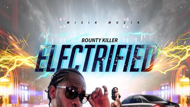 Bounty Killer - Electrified [7/30/2021]