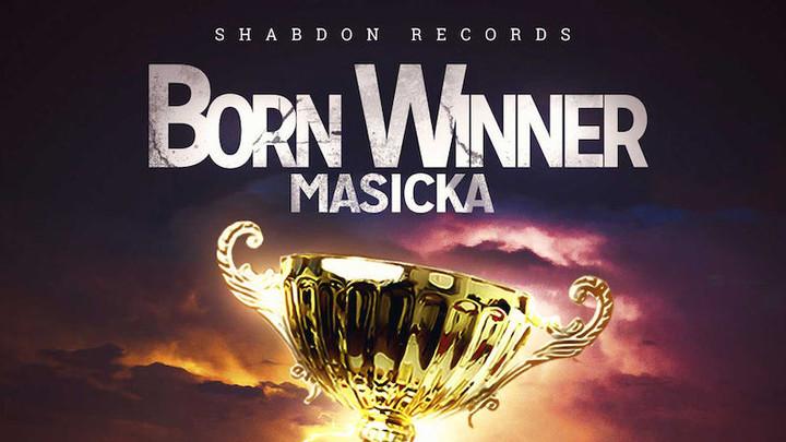 Masicka - Born Winner [7/3/2019]