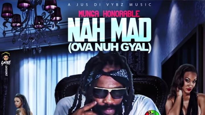 Munga Honorable - Nah Mad (Ova Nuh Gyal) [10/31/2018]