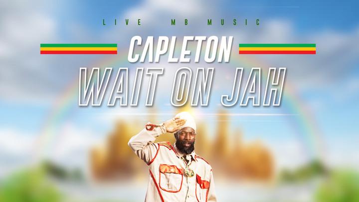Capleton - Wait On Jah [12/14/2018]
