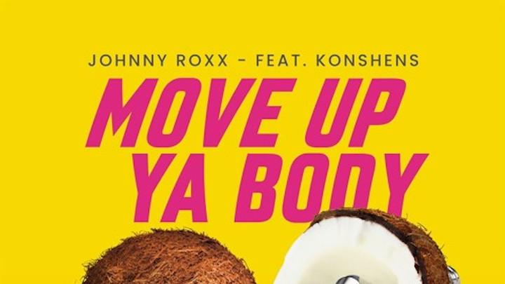 Johnny Roxx Feat. Konshens - Move Up Ya Body (Original Mix) [9/25/2019]