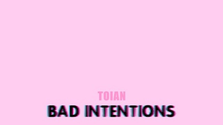 Toian - Bad Intentions [9/4/2017]